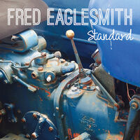 Fred Eaglesmith - Standard [Digipak]