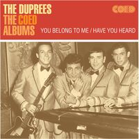 Duprees - Coed Albums: You Belong To Me / Have You Heard