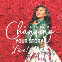 Jekalyn Carr - Changing Your Story - Live