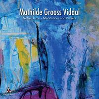 Mathilde Grooss Viddal - Notre Dame: Meditations And Prayers
