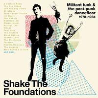 Shake The Foundations: Militant Funk & Post-Punk - Shake The Foundations: Militant Funk & The Post-Punk Dancefloor 1978-1984 / Various
