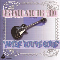 Les Paul - After You've Gone 1944-45