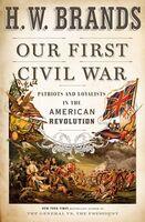 Brands, H W - Our First Civil War