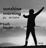 Keith Kessler - Sunshine Morning / Don't Crowd Me (Blk) [Reissue]