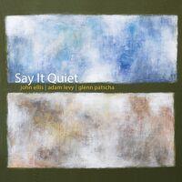 John Ellis  / Levy,Adam / Patscha,Glenn - Say It Quiet [Digipak]