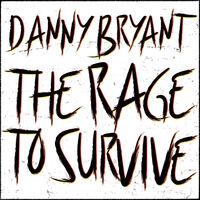 Danny Bryant - Rage To Survive