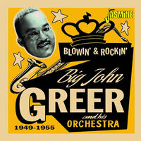 Big John Greer - Blowin' & Rockin' 1949-1955