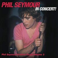 Phil Seymour - Phil Seymour In Concert Archive Series Volume 3