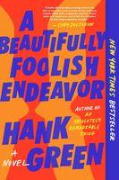 Hank Green - A Beautifully Foolish Endeavor: A Novel