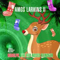 Amos Larkins II - Rudolph, The Red-Nosed Reindeer