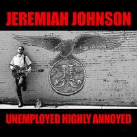 Jeremiah Johnson - Unemployed Highly Annoyed