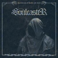 Soulcaster - Maelstrom Of Death And Steel