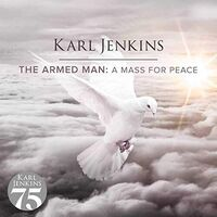 Karl Jenkins - Armed Man: A Mass For Peace (Can)