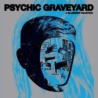 Psychic Graveyard - A Bluebird Vacation