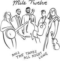 Mile Twelve - Roll The Tapes All Night Long