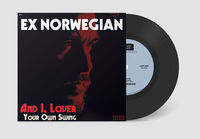 Ex Norwegian - And I Lover / Your Own Swing (Blk)