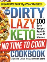 Laska, Stephanie / Laska, William - The DIRTY, LAZY, KETO No Time to Cook Cookbook: 100 Easy Recipes Readyin under 30 Minutes