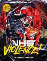 Vhs Violence: The Complete Collection - VHS Violence!: The Complete Collection