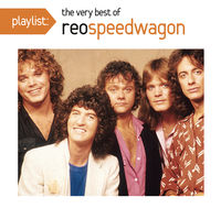 REO Speedwagon - Playlist: Very Best of