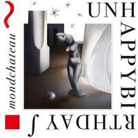 Unhappybirthday - Mondchateau