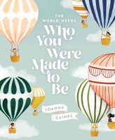 Gaines, Joanna / Swaney, Julianna - The World Needs Who You Were Made to Be
