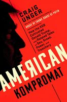 Unger, Craig - American Kompromat: How the KGB Cultivated Donald Trump, and RelatedTales of Sex, Greed, Power, and Treachery