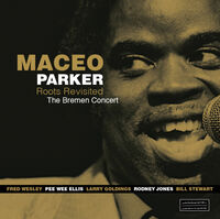 Maceo Parker - Roots Revisited The Bremen Concert