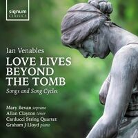 Mary Bevan - Love Lives Beyond The Tomb