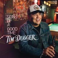 Tim Dugger - Signs Of A Good Time (Mod)