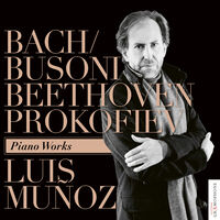 Luis Munoz - Bach / Busoni Beethoven Prokofiev: Piano Works