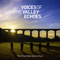 Fron Male Voice Choir - Voices Of The Valley: Echoes