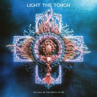 Light The Torch - You Will Be The Death Of Me