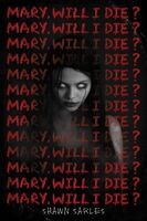 Shawn Sarles - Mary Will I Die (Hcvr)