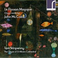Tom Winpenny - Le Poisson Magique: Organ Works By John Mccabe