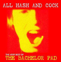 Bachelor Pad - All Cock And Hash: The Very Best Of