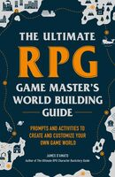 D'Amato, James - The Ultimate RPG Game Master's Worldbuilding Guide: Prompts andActivities to Create and Customize Your Own Game World