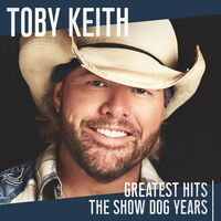 Toby Keith - Greatest Hits: The Show Dog Years