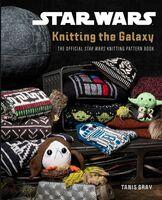 Gray, Tanis - Star Wars: Knitting the Galaxy: The Official Star Wars KnittingPattern Book