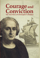 Courage & Conviction: True Story of Christopher - Courage And Conviction: The True Story Of Christopher Columbus