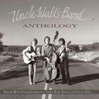 Uncle Walt's Band - Anthology: Those Boys From Carolina, They Sure Enough Could Sing