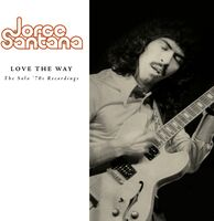 Jorge Santana - Love The Way: The Solo '70s Recordings