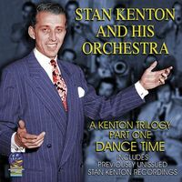 Stan Kenton - Kenton Trilogy Part One Dance Time