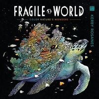 Rosanes, Kerby - Fragile World: Color Nature's Wonders