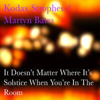Kodax Strophes / Martyn Bates - It Doesn't Matter Where It's Solstice When You're
