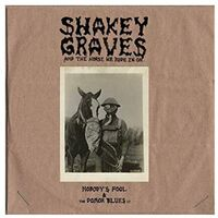 Shakey Graves - Shakey Graves And The Horse He Rode In On (Nobody's Fool & The Donor B lues EP)