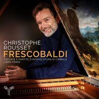 Christophe Rousset - Frescobaldi: Toccate E Partite D'intavolatura Di Cimbalo Libro Primo  1615