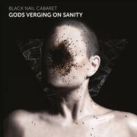 Black Nail Cabaret - Gods Verging On Sanity (Blk) (Ogv)