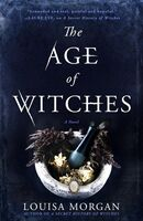 Morgan, Louisa - The Age of Witches: A Novel