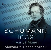 Alexandra Papastefanou - 1839 Year of Piano