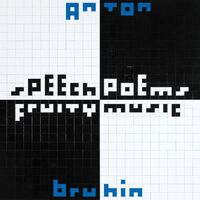 Anton Bruhin - Speech Poems / Fruity Music